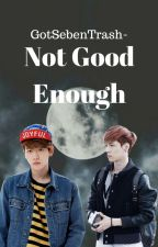 Not Good Enough {A BaekXing Fanfiction} by nnunchii