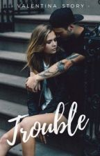 TROUBLE - VALENTINA.B by valentina_story