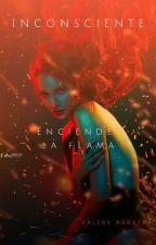 Tomo 1: Enciende la flama/Inconsciente by Valery_Cuenta