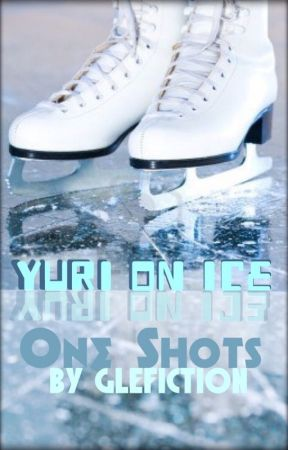 Yuri!! On ice- One Shots (Requests open) by GLEfiction