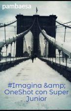 #Imagina & OneShot con Super Junior by pambaesa