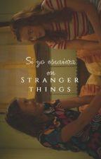 Si yo estuviera en Stranger Things by chxndleruxdark