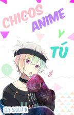 ▶Los CHICOS del Anime y Tú◀(One-shots)🌺 by Pudin-chan7u7