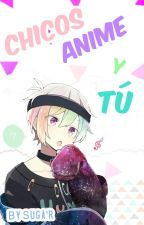 ▶Los CHICOS del Anime y Tú◀(One-shots)? by Pudin-chan7u7
