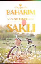 BAHARIM GELİŞİNDE SAKLI (TAMAMLANDI) by SevinceGelmelisin