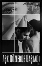 Aşk Gözlerde Başladı  ( TAMAMLANDI ) by nill20keskin