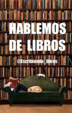 ¡HABLEMOS DE LIBROS!  by Escribiendo_Libros