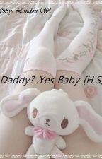Daddy?.. Yes Baby {H.S} by London_White001