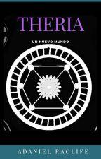 Theria Volumen 1: Un Nuevo Mundo. by AdanielRaclife