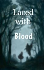 Laced with blood by TheLastKnightWalker