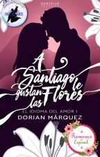 A Santiago le gustan las flores | Wattys2017 by PandaPoker
