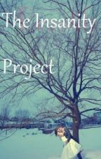 The Insanity Project. (Short Story) EDITING by writeitout32423
