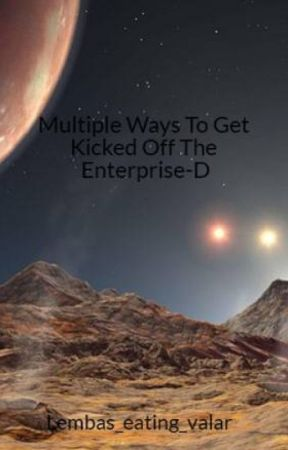 Multiple Ways To Get Kicked Off The Enterprise-D by Lembas_eating_valar