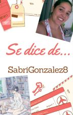 Se dice de mi... by SabriGonzalez8