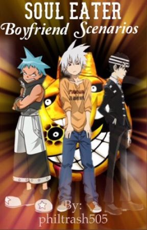 Soul Eater Boyfriend Scenarios [ completed ] ✅  by philtrash505