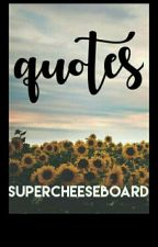 Quotes by SuperCheeseBoard