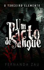 Um Pacto de Sangue (Vol.2) O Terceiro Elemento by FernandaZau