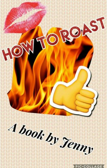 HOW TO ROAST + COMEBACKS