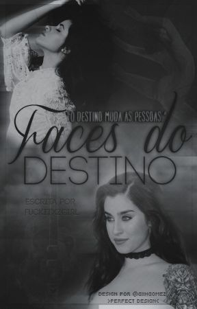 Faces do Destino (G!P) by fuckitxzgirl