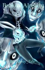 {Broken Already} Gaster Sans x Reader by _Kochii_