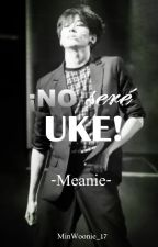¡No seré UKE! || MEANIE (Lemon) by MinWoonie_17