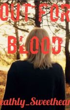 Out For Blood ( Book 2) by deathly_sweetheart