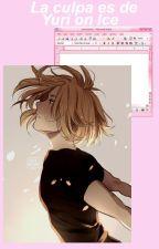 La culpa es de ❄️✨~Yuri on Ice~❄️✨[ユーリ!!! on ICE] by FairyFireGirl3