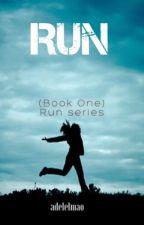 Run (book one)  🚬 a.a #WATTYS2017 by adelelmao