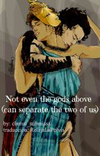 Not even the gods above (can separate the two of us) by RelajaLaPelvis