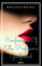 CONFESSIONS OF THE PROFESSOR'S GIRLFRIEND (COMPLETED) by MissCorsino
