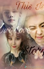 This Is Our Love Story by shny_aya01