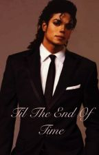 Til the end of time (Michael Jackson fanfic) by MRSMJForever