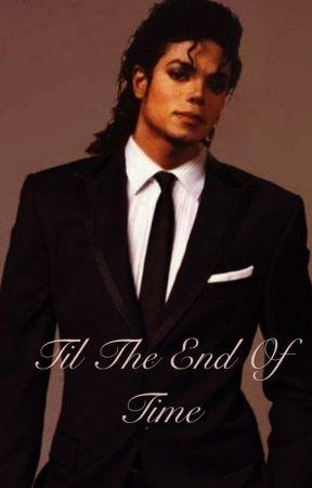 Til the end of time (Michael Jackson fanfic) by MRSMJForever