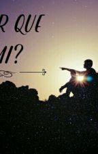 ¿Por que a mi? by seamos_oscuras