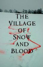 The Village Of Snow And Blood (Naruto Fan-Fic/Gaara Love Story) by VampiresEatNinjas