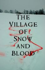 The Village Of Snow And Blood (Naruto Fan-Fic/Gaara Love Story) by VampiresEatNinjas