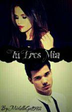 Tu Eres Mia (Sin coregir) by MichelleGut592