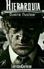 Hierarquia- Livro 1- Guerra Nuclear by LaryssahCarvalho