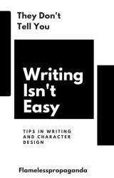 They Don't Tell You Writing Isn't Easy by flamelesspropaganda