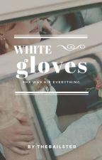 White Gloves by freezedriedbroccoli