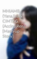 MHIAMB (YanaJin) & CIMTAG (AccinejRen) [Mash-up Story] by ariajoyasha