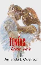 TENÍAS QUE SER TÚ  by AmandaJqueiroz