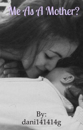 Me as a Mother? by mrsdani_dallas