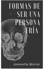 Formas De Ser Una Persona Fría by AntonellaMccrory