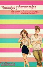 Ventajas y desventajas de ser adolescente.  by -_Yuu-Chan_-