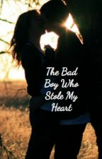 The Bad Boy Who Stole My Heart by chrissy451