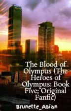 The Blood of Olympus (The Heroes of Olympus: Book Five; Original Fanfic) by JoyeuseandDurendal
