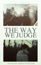 The Way We Judge (NanoWrimo2013) *COMPLETED* by TheFactionless