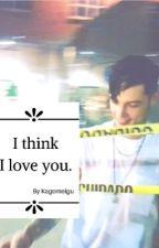 I think I love you. by KagomeIgu