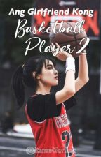 Ang Girlfriend Kong Basketball Player [Season 2] | ON GOING | by ItsmeGarlina